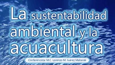 La sustentabilidad ambiental y la acuacultura, conferencia en el CICESE el 27 de septiembre