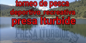 Octavo torneo de pesca deportiva recreativa presa Iturbide